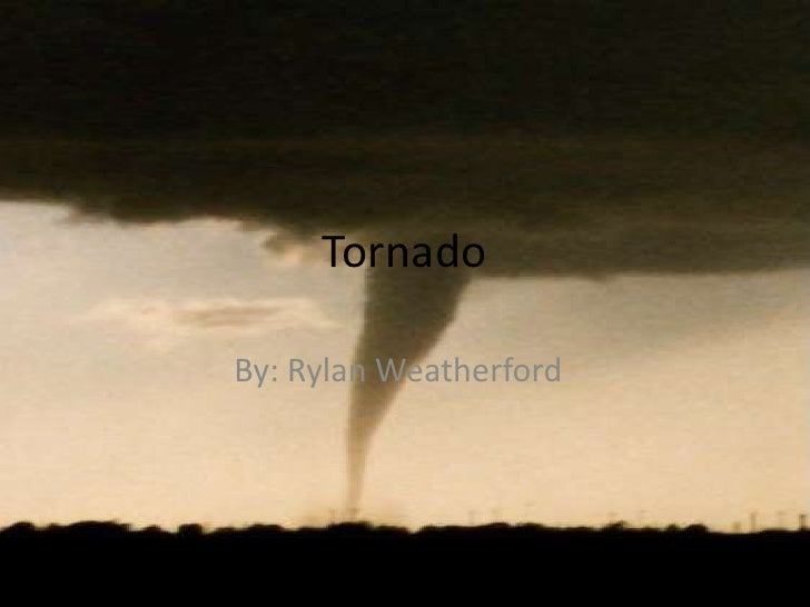 Tornado<br />By: Rylan Weatherford<br />