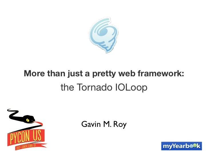 More than just a pretty web framework:        the Tornado IOLoop             Gavin M. Roy