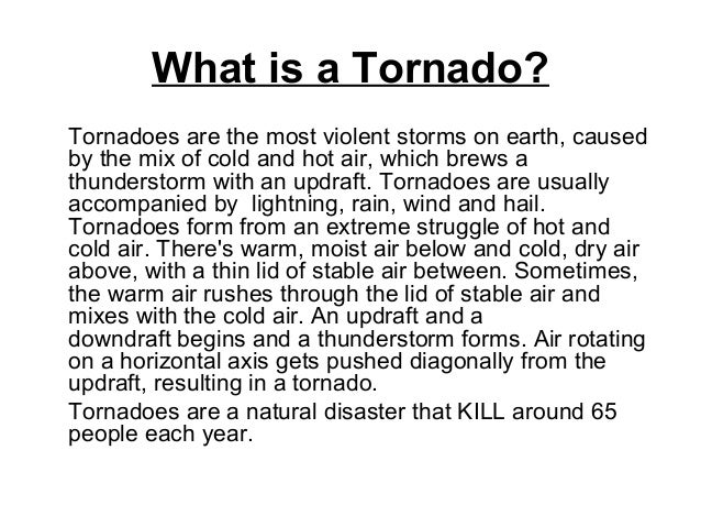 facts about tornadoes Tornadoes tornadoes are nature's most violent storms  before tornadoes hit, the wind may die down,  .