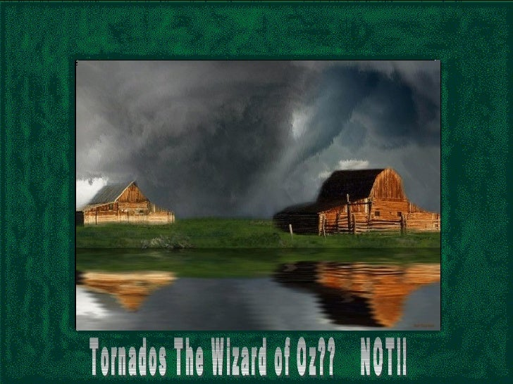 Oldest Tornado Photographed Tornados The Wizard of Oz??  NOT!!
