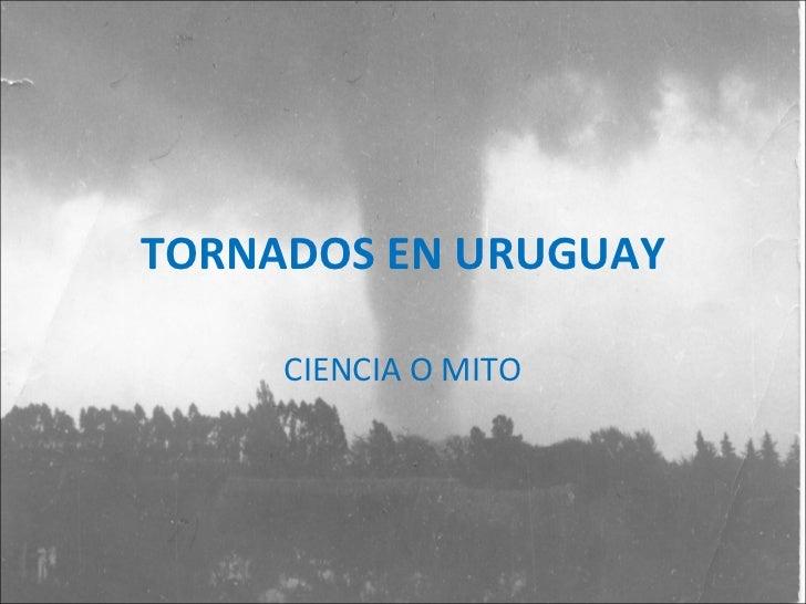 TORNADOS EN URUGUAY     CIENCIA O MITO