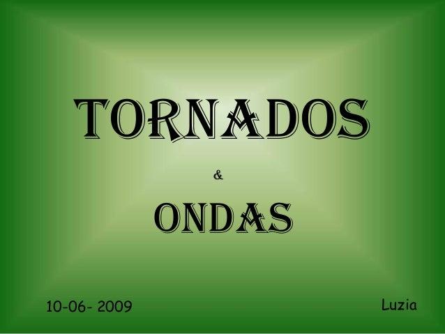 TORNADOS                &              ONDAS10-06- 2009           Luzia