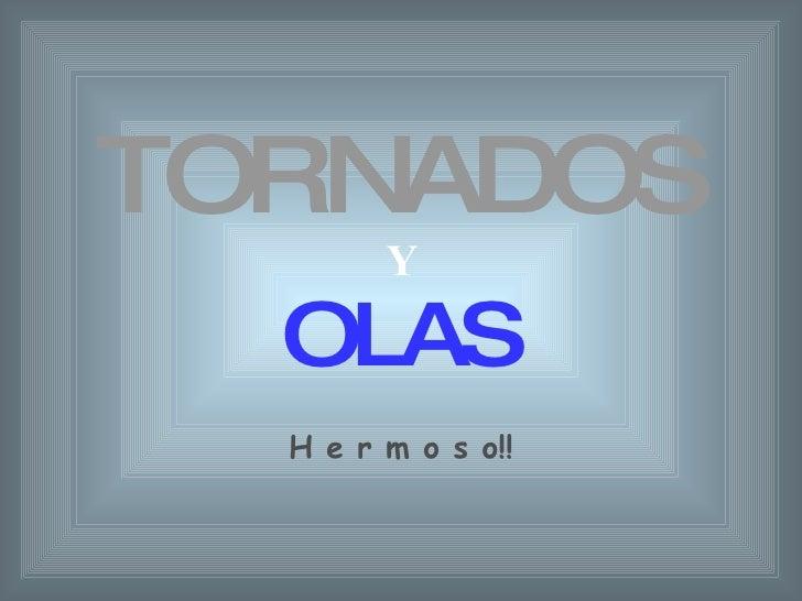 TORNADOS Y OLAS H e r m o s o!!