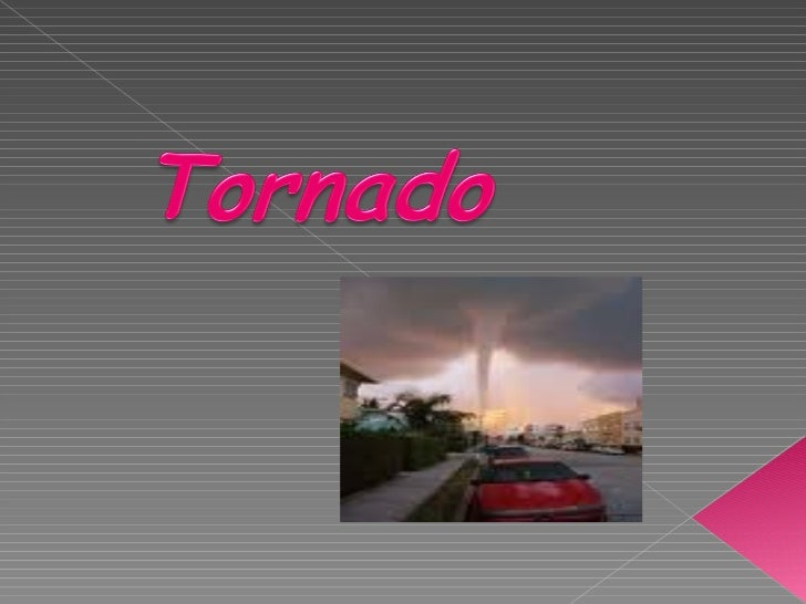    Um tornado é um pequeno, porém intenso,    redemoinho de vento, formado por um    centro    de    baixa    pressão    ...