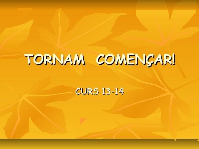 TORNAM COMENÇAR! CURS 13-14