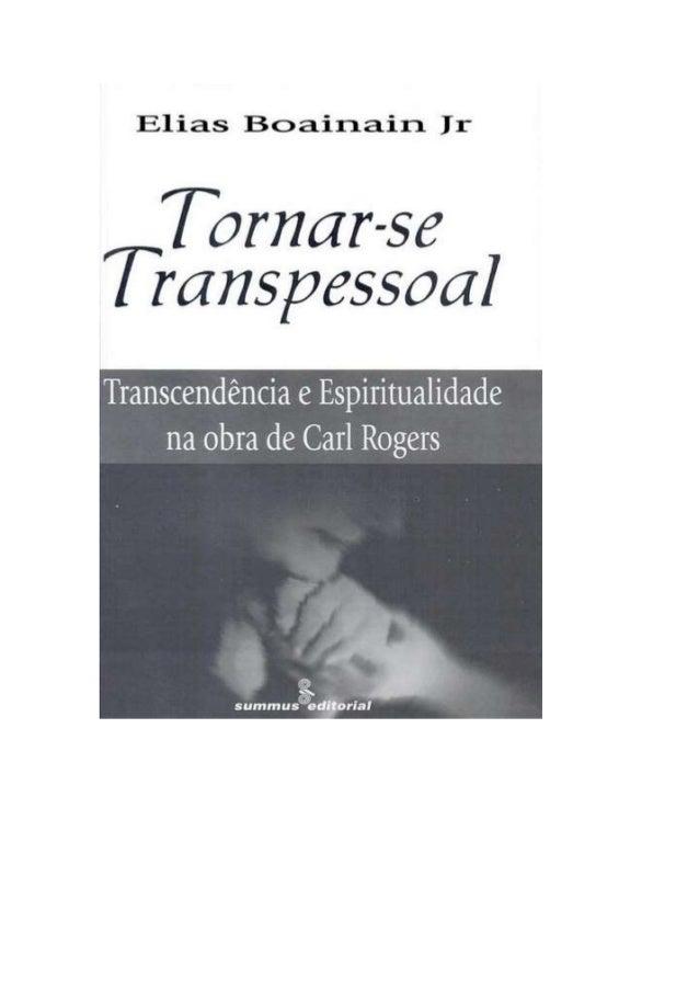 Elias Boainain Ir  Tornar-se Transpessoal  Transcendência e Espiritualidade na obra de Carl Rogers