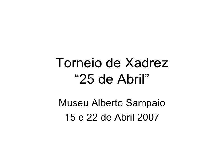 """Torneio de Xadrez """"25 de Abril"""" Museu Alberto Sampaio 15 e 22 de Abril 2007"""