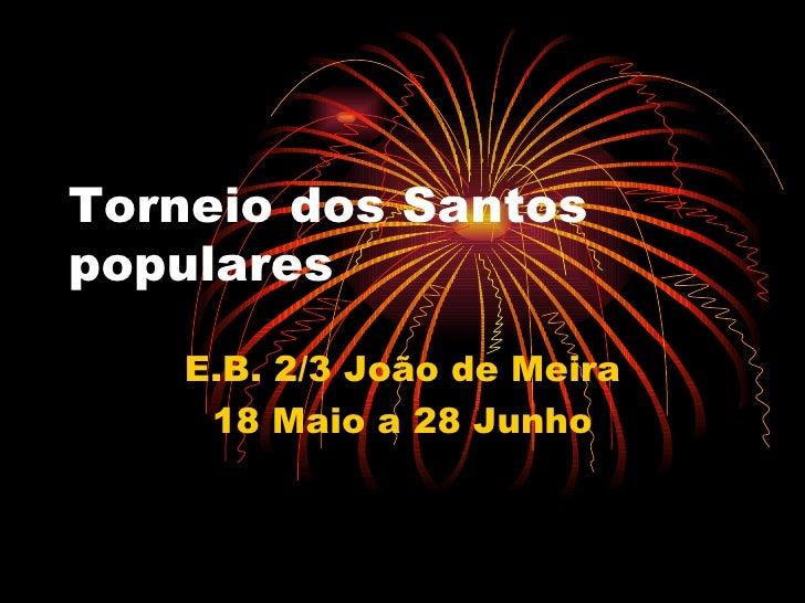 Torneio dos Santos populares E.B. 2/3 João de Meira 18 Maio a 28 Junho