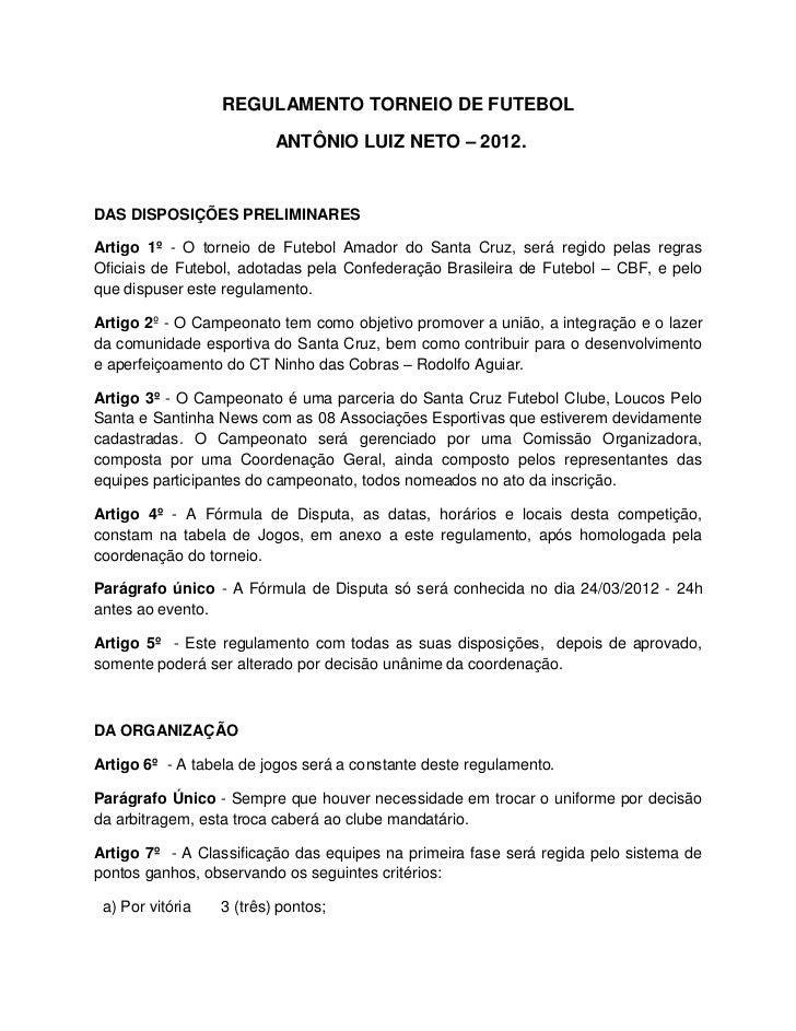 REGULAMENTO TORNEIO DE FUTEBOL                          ANTÔNIO LUIZ NETO – 2012.DAS DISPOSIÇÕES PRELIMINARESArtigo 1º - O...