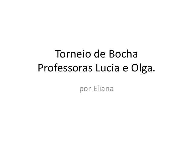 Torneio de Bocha Professoras Lucia e Olga. por Eliana