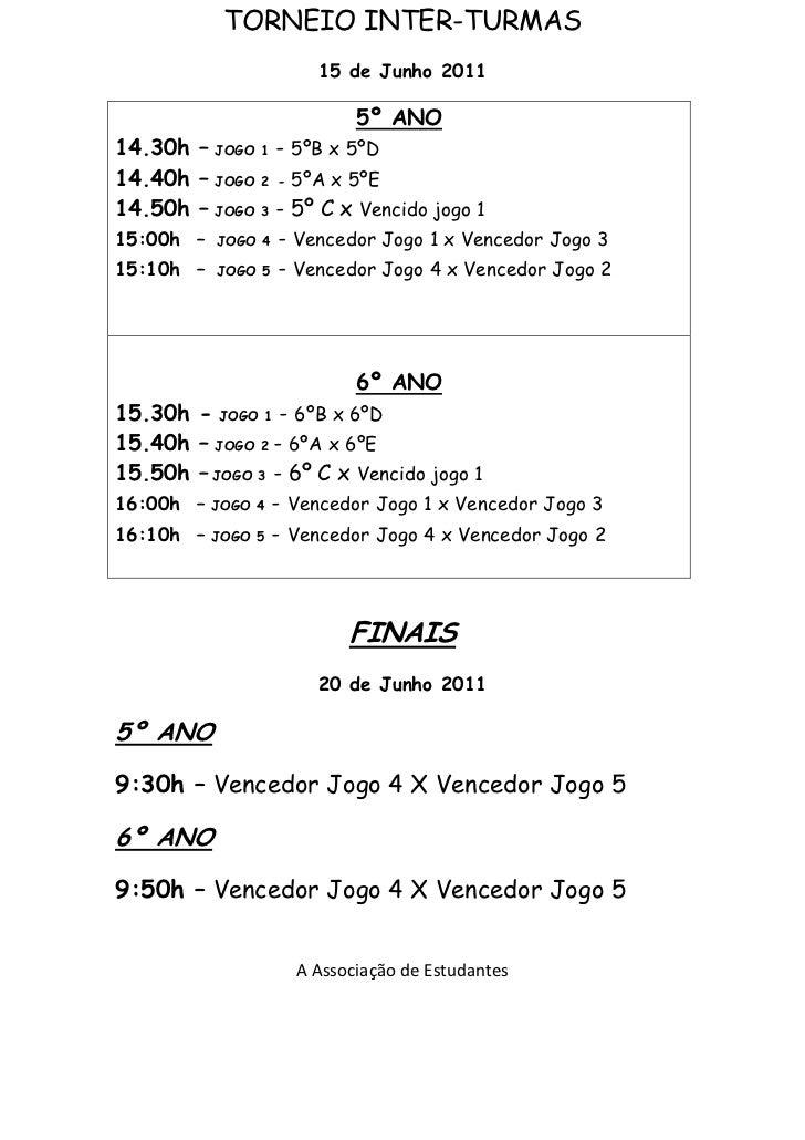 TORNEIO INTER-TURMAS<br />15 de Junho 2011<br />5º ANO14.30h – JOGO 1 - 5ºB x 5ºD14.40h – JOGO 2  - 5ºA x 5ºE14.50h – JOGO...