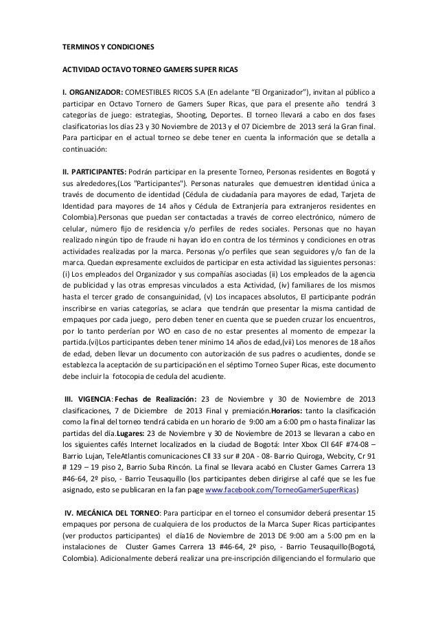 """TERMINOS Y CONDICIONES ACTIVIDAD OCTAVO TORNEO GAMERS SUPER RICAS I. ORGANIZADOR: COMESTIBLES RICOS S.A (En adelante """"El O..."""