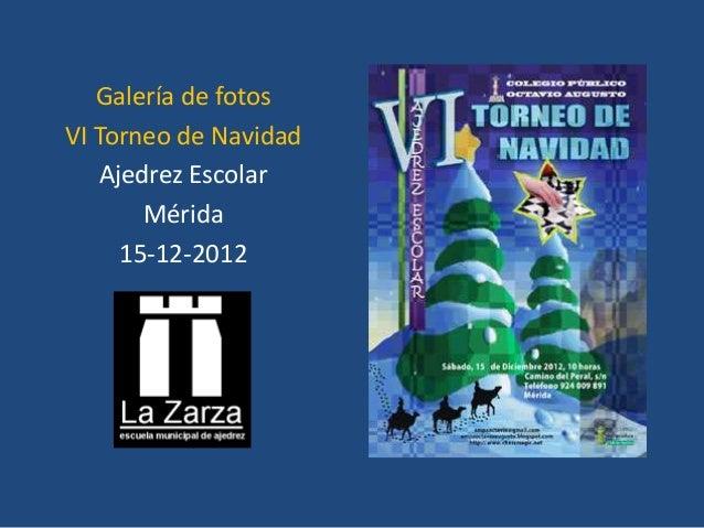Galería de fotosVI Torneo de Navidad    Ajedrez Escolar        Mérida      15-12-2012