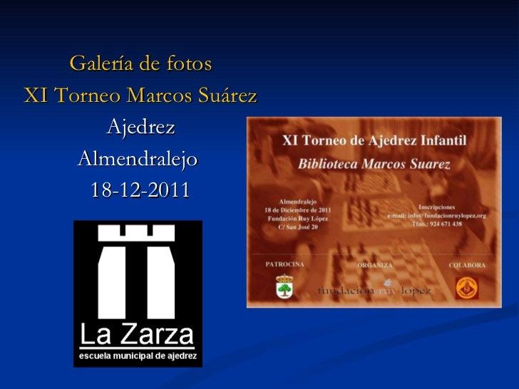 <ul><li>Galería de fotos </li></ul><ul><li>XI Torneo Marcos Suárez </li></ul><ul><li>Ajedrez </li></ul><ul><li>Almendralej...