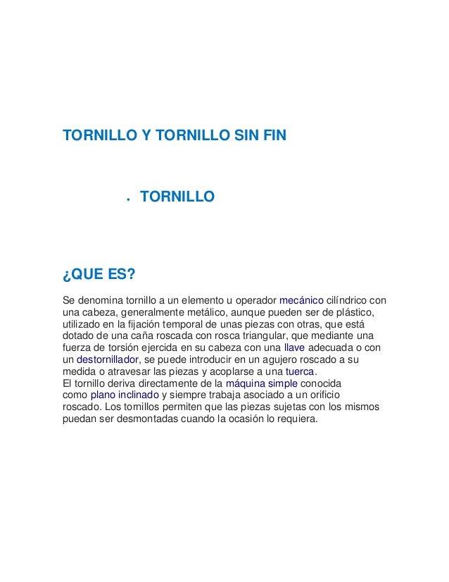 TORNILLO Y TORNILLO SIN FIN   TORNILLO  ¿QUE ES?  Se denomina tornillo a un elemento u operador mecánico cilíndrico con  ...