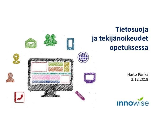 Tietosuoja ja tekijänoikeudet opetuksessa Harto Pönkä 3.12.2018 Kuva: Pixabay