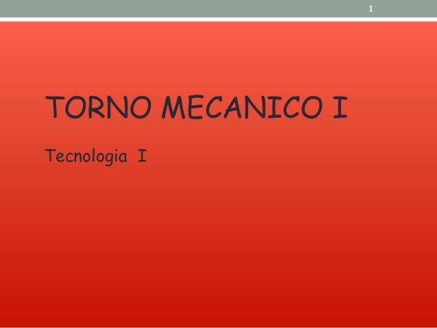 1 TORNO MECANICO I Tecnologia I