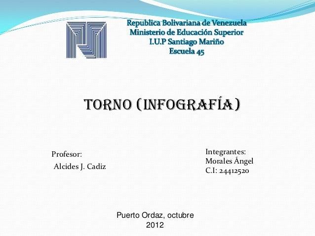 TORNO (infografía)Profesor:                                  Integrantes:                                           Morale...