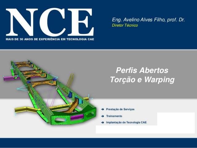 Perfis Abertos Torção e Warping Eng. Avelino Alves Filho, prof. Dr. Diretor Técnico