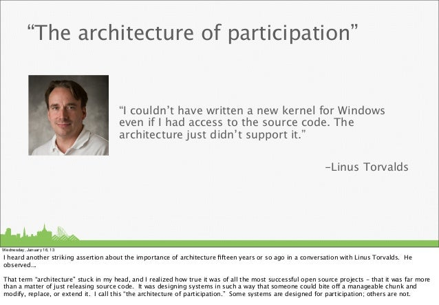 """The architecture of participation""                                       ""I couldn't have written a new kernel for Window..."