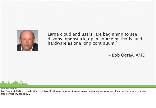 """Large cloud end users """"are beginning to see                                         devops, openstack, open source methods..."""
