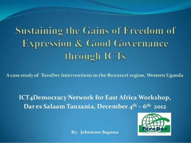 A case study of ToroDev Interventions in the Rwenzori region, Western Uganda     ICT4Democracy Network for East Africa Wor...