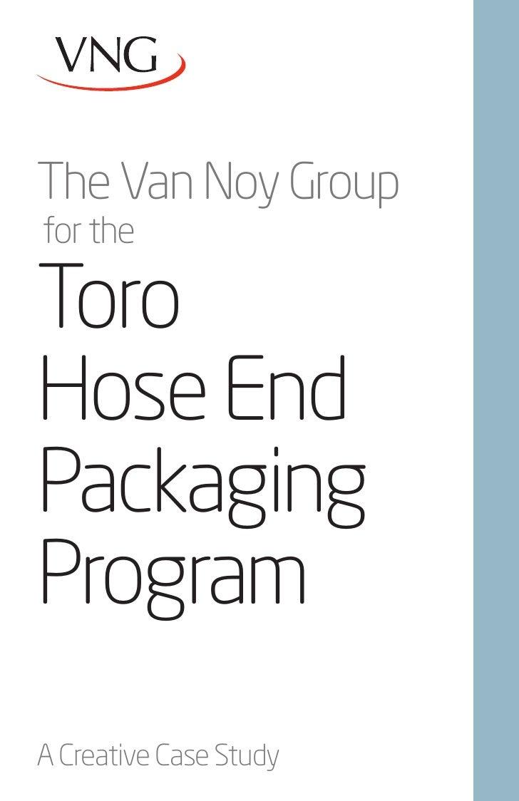 The Van Noy Groupfor theToroHose EndPackagingProgramA Creative Case Study