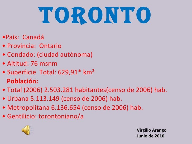 TORONTO • País:  Canadá  •  Provincia:  Ontario  •  Condado: (ciudad autónoma)  •  Altitud: 76 msnm  •  Superficie  Total:...