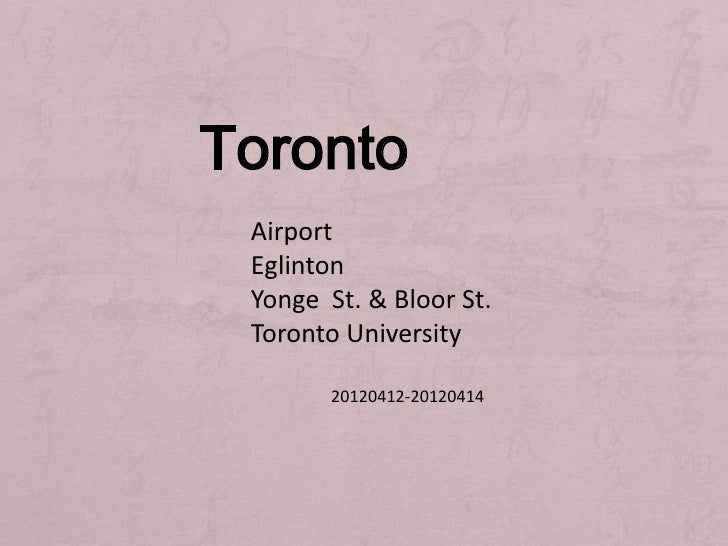 Toronto Airport Eglinton Yonge St. & Bloor St. Toronto University        20120412-20120414
