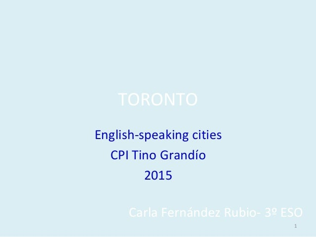 TORONTO English-speaking cities CPI Tino Grandío 2015 Carla Fernández Rubio- 3º ESO 1