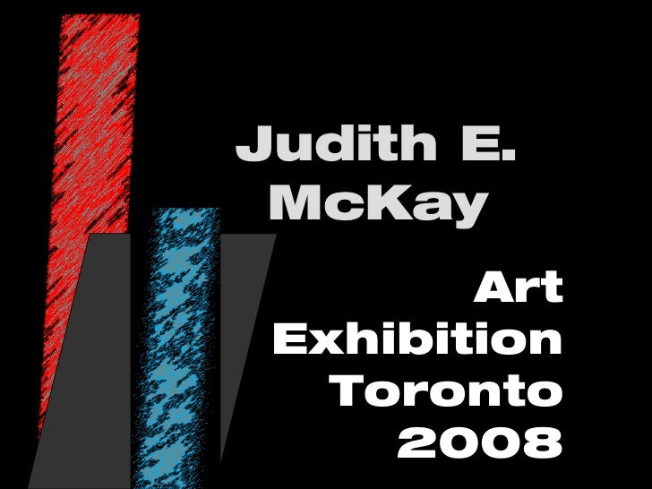 Judith E. McKay Art Exhibition Toronto  2008