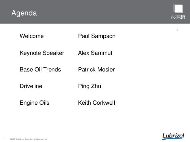 © 2015 The Lubrizol Corporation, all rights reserved.1 Agenda Welcome Paul Sampson Keynote Speaker Alex Sammut Base Oil Tr...