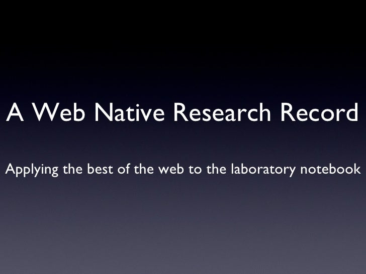A Web Native Research Record Applying the best of the web to the laboratory notebook