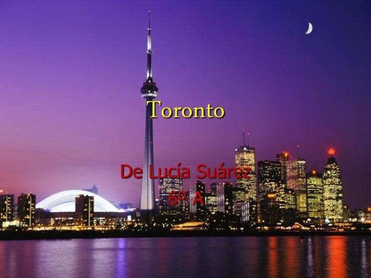 TorontoDe Lucía Suárez     6º A