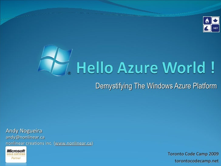 Hello Azure World ! <br />Demystifying The Windows Azure Platform<br />Andy Nogueira<br />andy@nonlinear.ca<br />nonlinear...