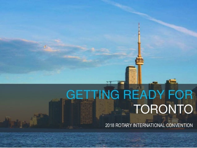 GETTING READY FOR TORONTO 2018 ROTARY INTERNATIONAL CONVENTION