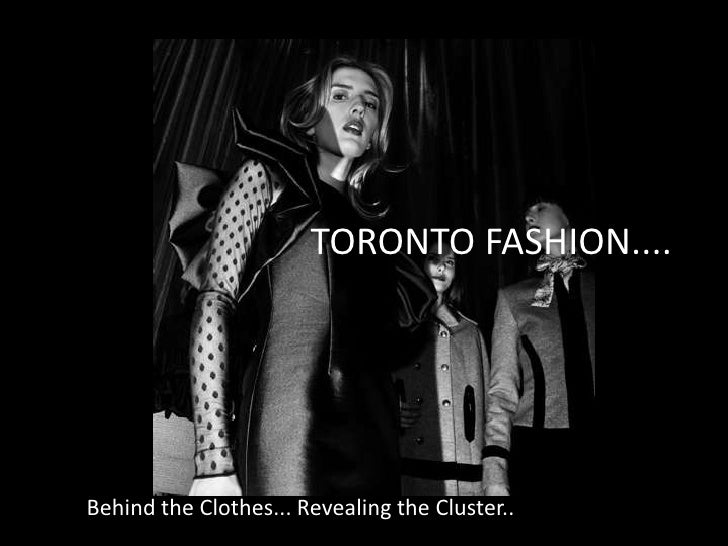 TORONTO FASHION....<br />Behind the Clothes... Revealing the Cluster..<br />