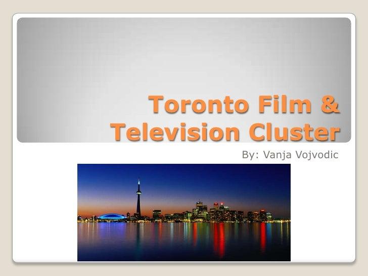 Toronto Film & Television Cluster<br />By: Vanja Vojvodic<br />