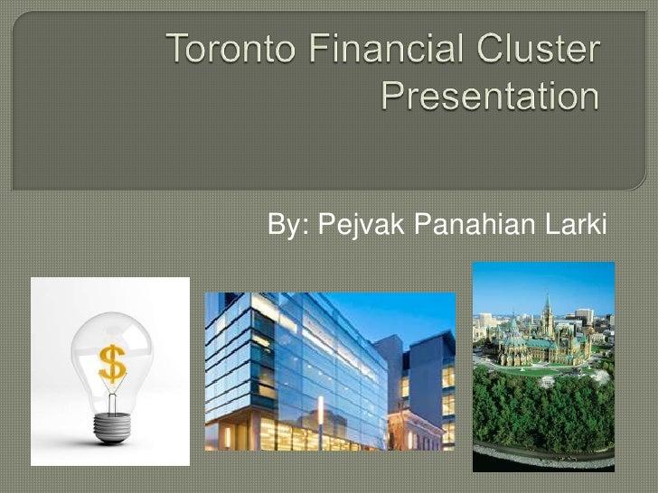 Toronto Financial Cluster Presentation<br />By: PejvakPanahianLarki<br />