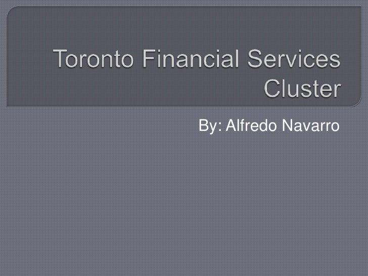 Toronto Financial Services Cluster<br />By: Alfredo Navarro<br />