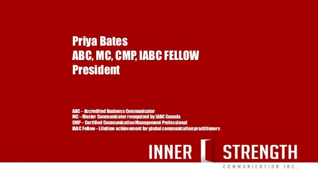 Priya Bates ABC, MC, CMP, IABC FELLOW President ABC – Accredited Business Communicator MC – Master Communicator recognized...
