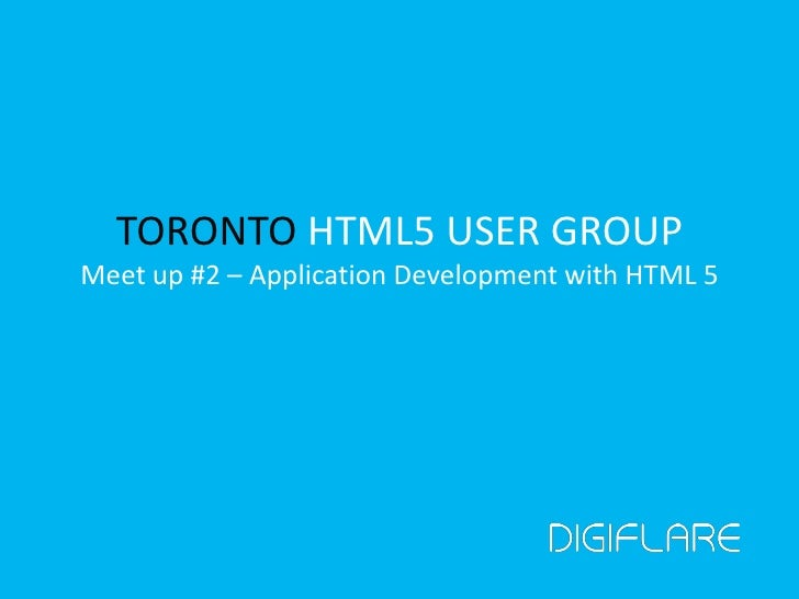 TORONTO HTML5 USER GROUPMeet up #2 – Application Development with HTML 5
