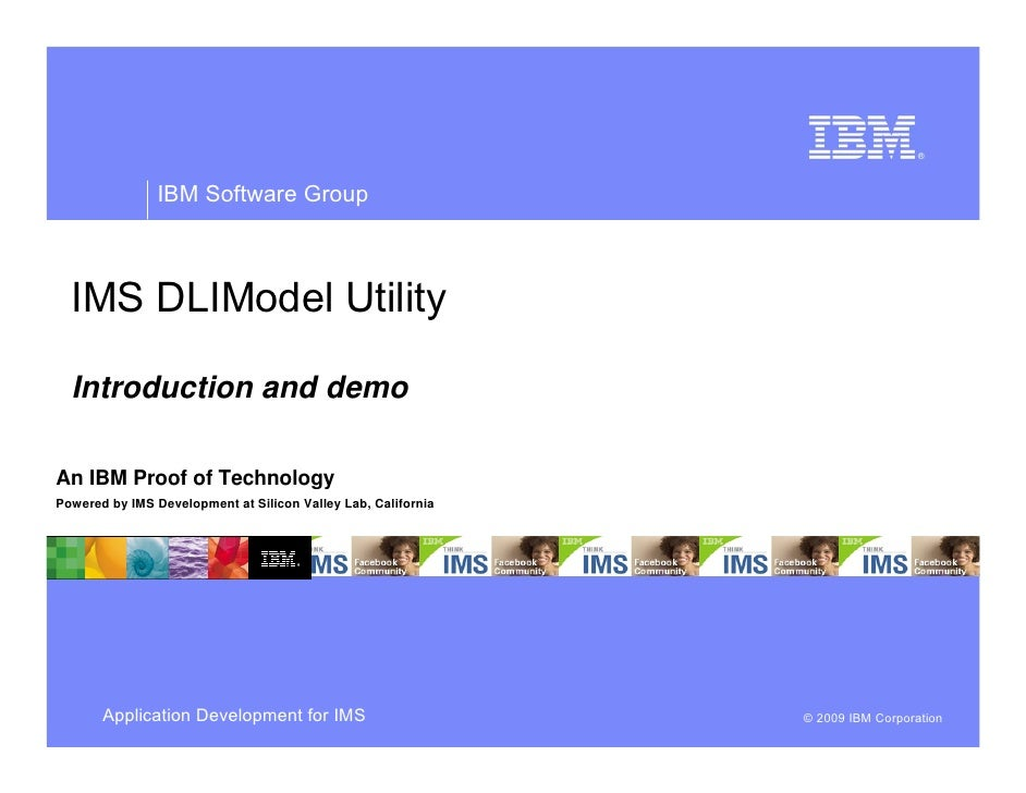 IBM Software Group      IMS DLIModel Utility    Introduction and demo  An IBM Proof of Technology Powered by IMS Developme...