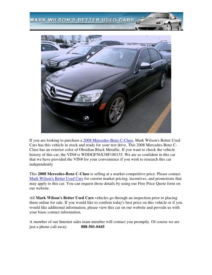 If you are looking to purchase a 2008 Mercedes-Benz C-Class, Mark Wilsons Better UsedCars has this vehicle in stock and re...