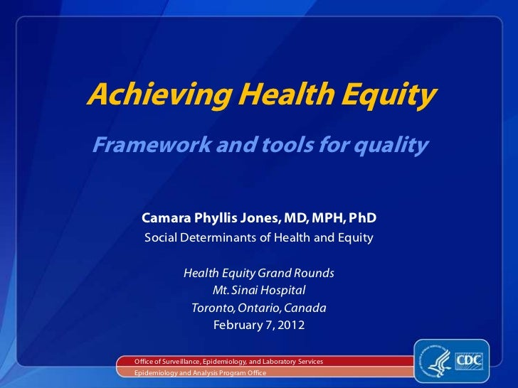 Achieving Health EquityFramework and tools for quality      Camara Phyllis Jones, MD, MPH, PhD       Social Determinants o...