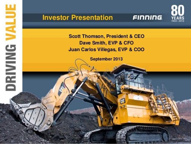 September 2013 Investor Presentation Scott Thomson, President & CEO Dave Smith, EVP & CFO Juan Carlos Villegas, EVP & COO