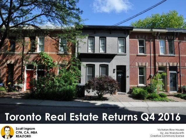 Toronto Real Estate Returns Q4 2016 Creative Commons license Scott Ingram CPA, CA, MBA REALTOR® Victorian Row Houses by Ja...
