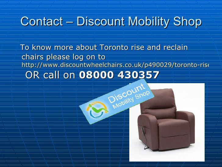 Contact – Discount Mobility Shop <ul><li>To know more about Toronto rise and reclain chairs please log on to  http://www.d...