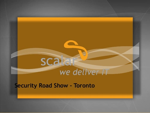 Security Road Show - Toronto  © 2014 Scalar Decisions Inc. Not for distribution outside of intended audience