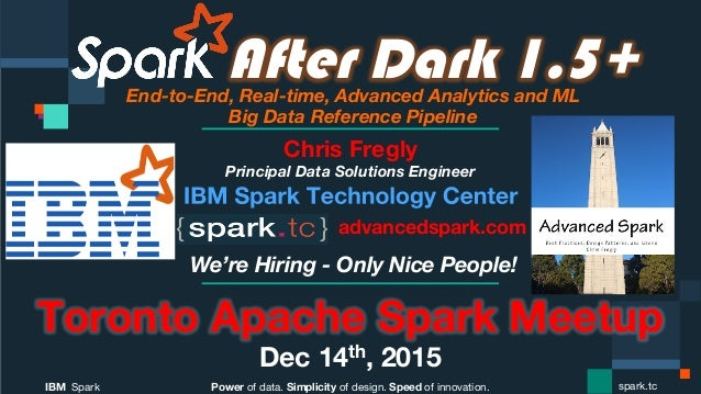 Power of data. Simplicity of design. Speed of innovation. IBM Spark  spark.tc After Dark 1.5+End-to-End, Real-time, Advanc...